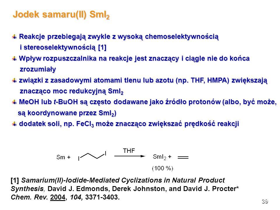 Jodek samaru(II) SmI2 Reakcje przebiegają zwykle z wysoką chemoselektywnością. i stereoselektywnością [1]